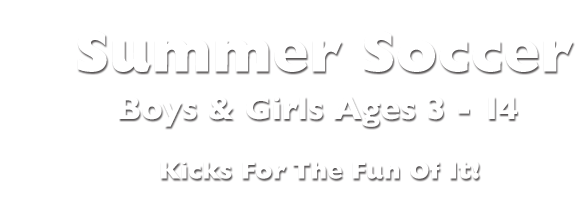 Summer Soccer Boys and Girls Agest 3 - 11 Kicks For the Fun Of It!
